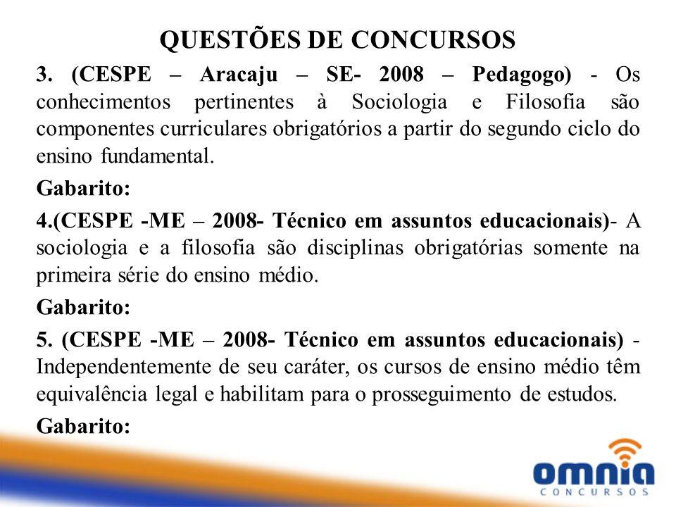 QUESTÕES DE CONCURSOS 3. (CESPE – Aracaju – SE- 2008 – Pedagogo) - Os conhecimentos pertinentes à Sociologia e Filosofia são componentes curriculares