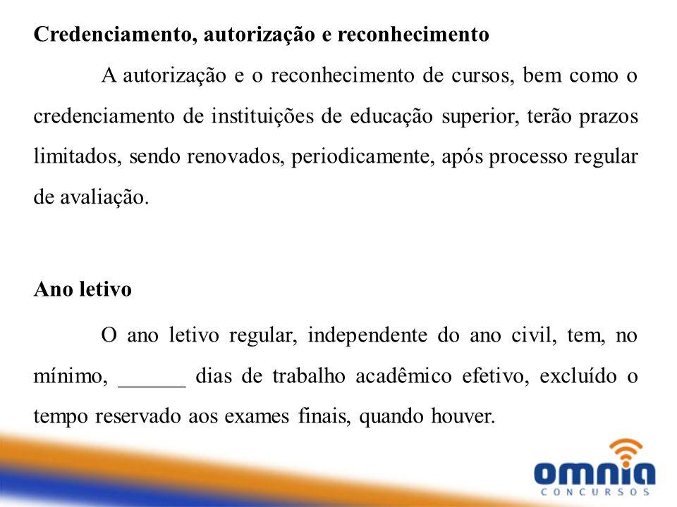 Credenciamento, autorização e reconhecimento A autorização e o reconhecimento de cursos, bem como o credenciamento de instituições de educação superio