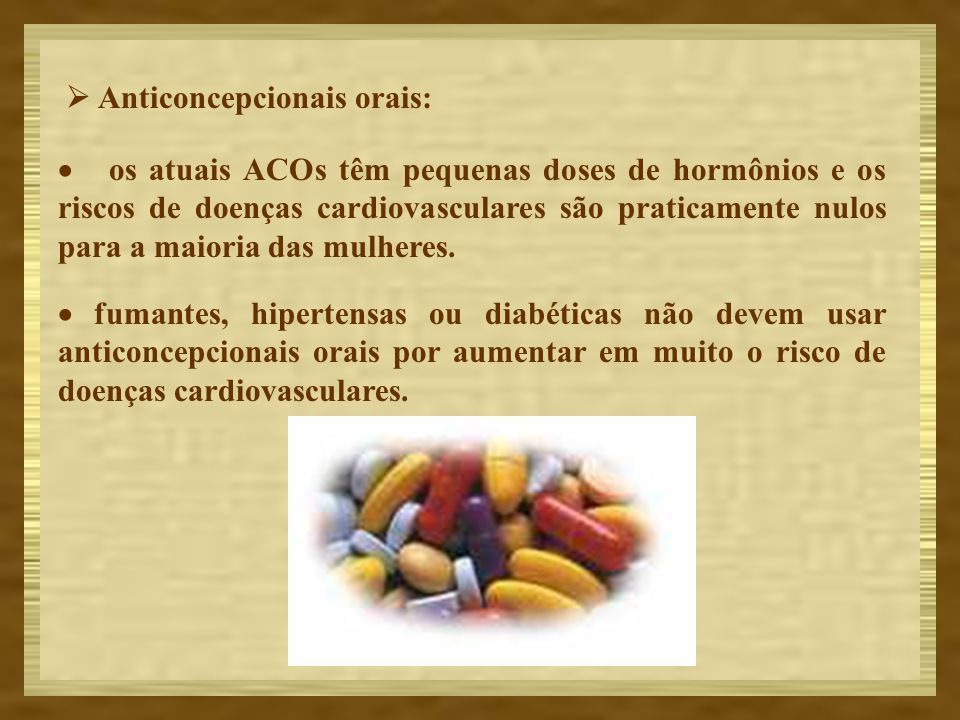 Anticoncepcionais orais: os atuais ACOs têm pequenas doses de hormônios e os riscos de doenças cardiovasculares são praticamente nulos para a maioria