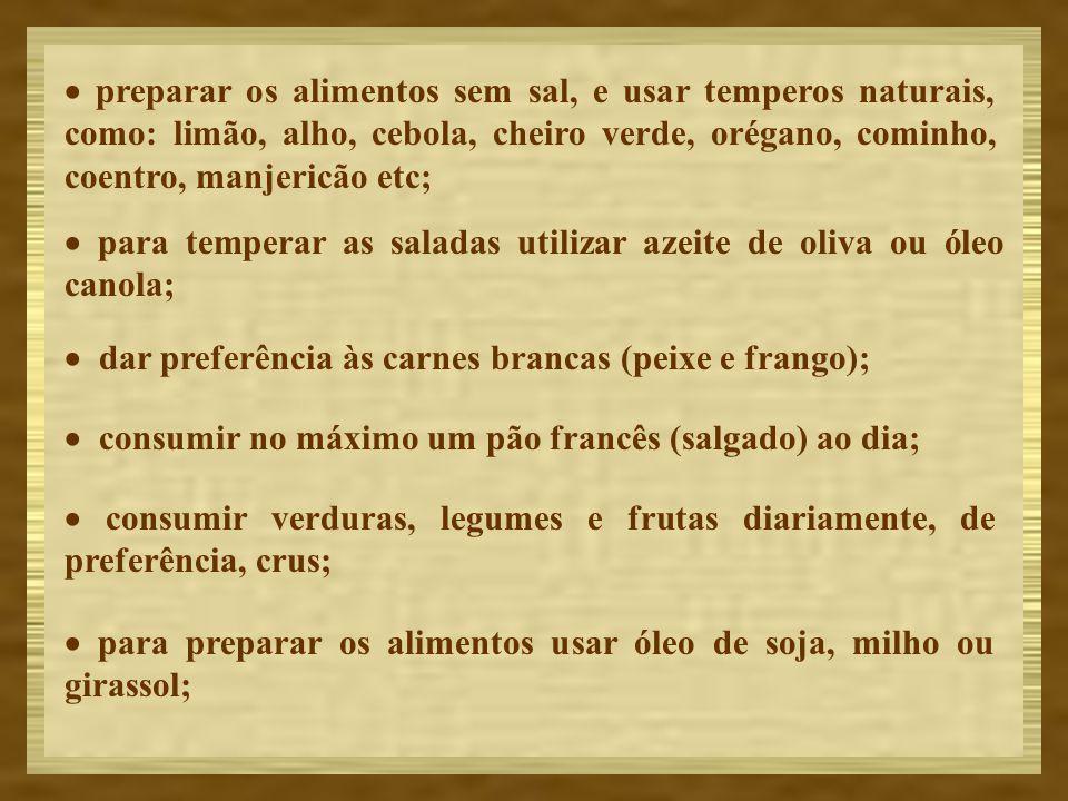 preparar os alimentos sem sal, e usar temperos naturais, como: limão, alho, cebola, cheiro verde, orégano, cominho, coentro, manjericão etc; para temp