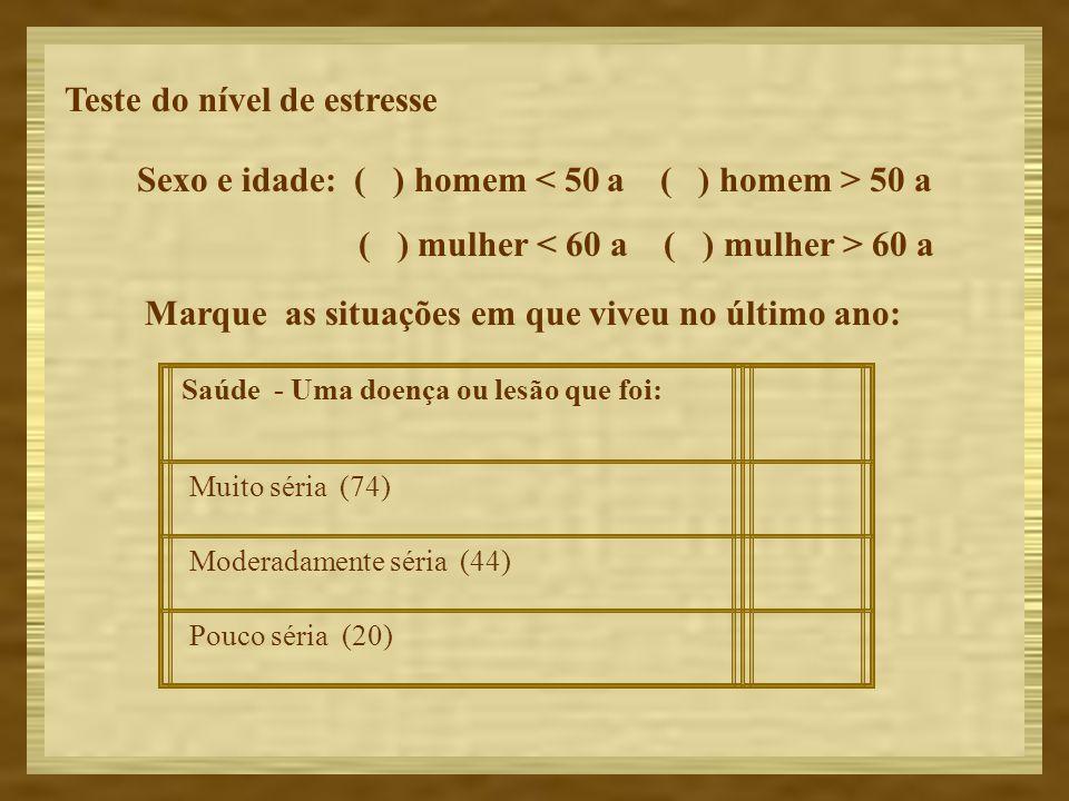 Teste do nível de estresse Sexo e idade: ( ) homem 50 a ( ) mulher 60 a Marque as situações em que viveu no último ano: Saúde - Uma doença ou lesão qu