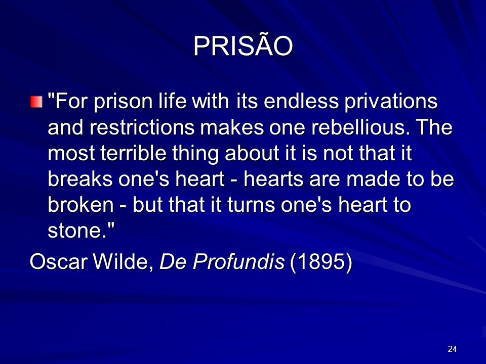 24 PRISÃO For prison life with its endless privations and restrictions makes one rebellious.