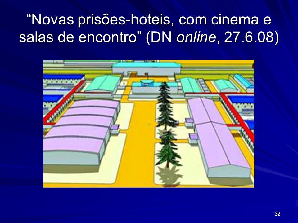 32 Novas prisões-hoteis, com cinema e salas de encontro (DN online, 27.6.08)