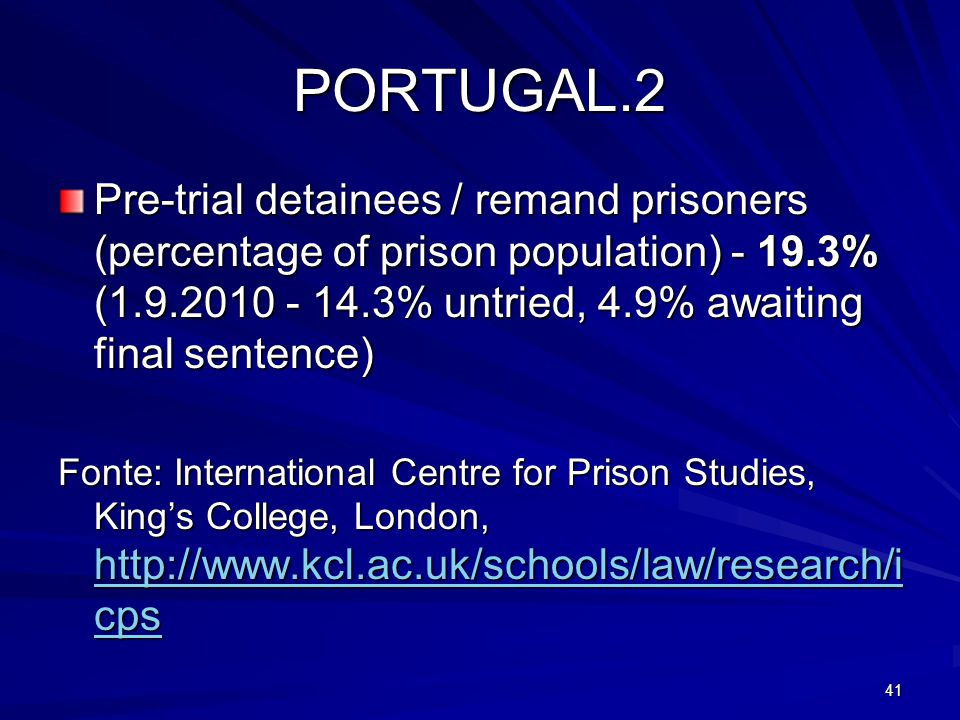 PORTUGAL.2 Pre-trial detainees / remand prisoners (percentage of prison population) - 19.3% (1.9.2010 - 14.3% untried, 4.9% awaiting final sentence) F