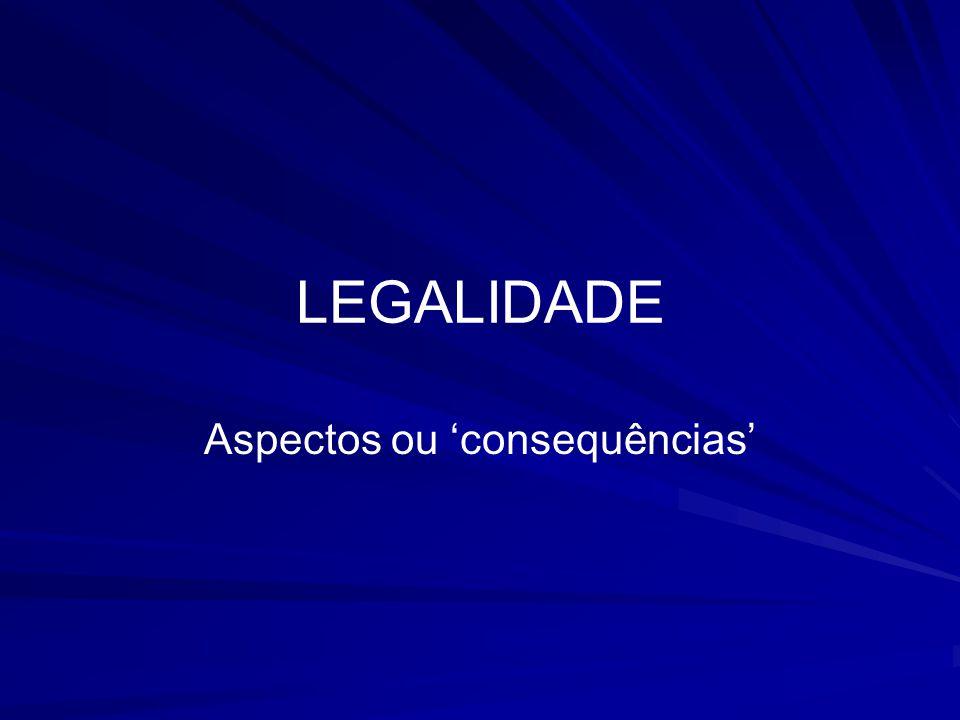 LEGALIDADE Aspectos ou consequências