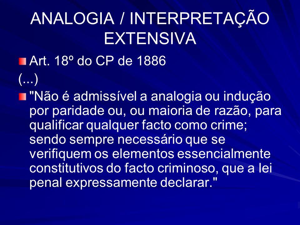 ANALOGIA / INTERPRETAÇÃO EXTENSIVA Art. 18º do CP de 1886 (...)