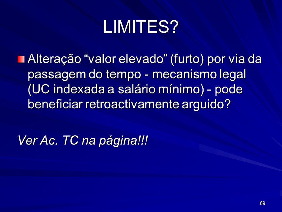 69 LIMITES? Alteração valor elevado (furto) por via da passagem do tempo - mecanismo legal (UC indexada a salário mínimo) - pode beneficiar retroactiv