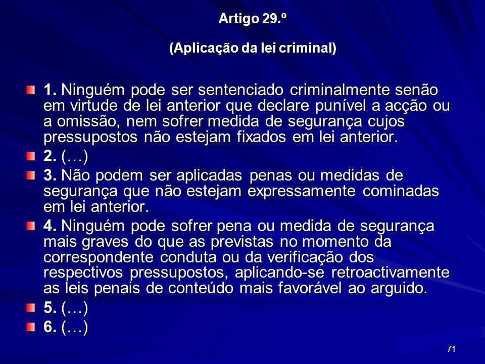 71 Artigo 29.º (Aplicação da lei criminal) 1. Ninguém pode ser sentenciado criminalmente senão em virtude de lei anterior que declare punível a acção