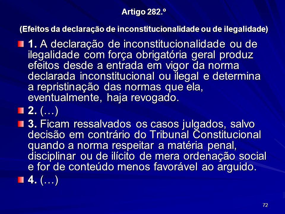 72 Artigo 282.º (Efeitos da declaração de inconstitucionalidade ou de ilegalidade) 1. A declaração de inconstitucionalidade ou de ilegalidade com forç