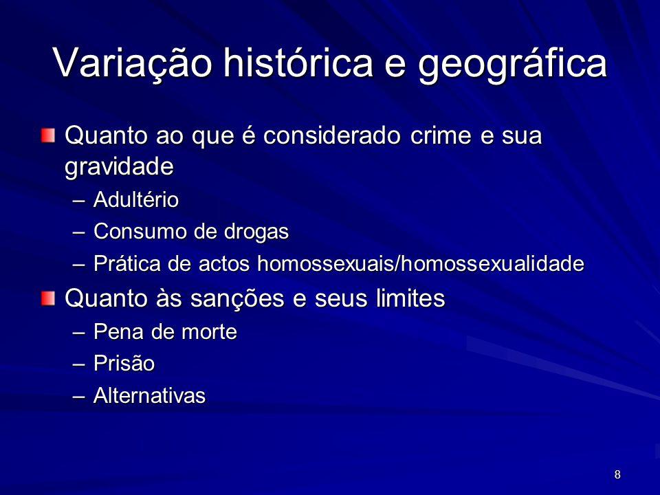 8 Variação histórica e geográfica Quanto ao que é considerado crime e sua gravidade –Adultério –Consumo de drogas –Prática de actos homossexuais/homos