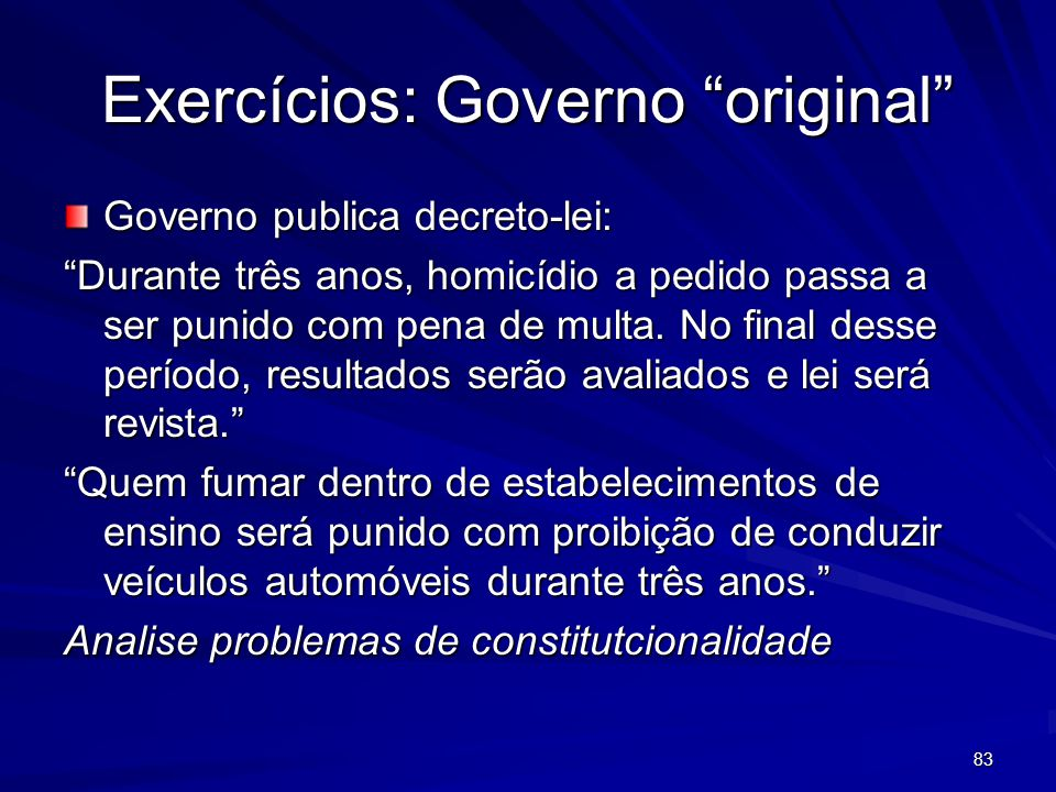 83 Exercícios: Governo original Governo publica decreto-lei: Durante três anos, homicídio a pedido passa a ser punido com pena de multa.