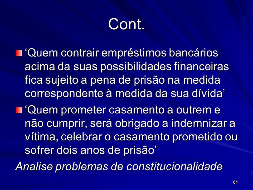 Cont. Quem contrair empréstimos bancários acima da suas possibilidades financeiras fica sujeito a pena de prisão na medida correspondente à medida da