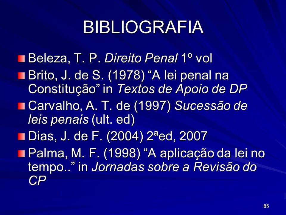 85 BIBLIOGRAFIA Beleza, T. P. Direito Penal 1º vol Brito, J. de S. (1978) A lei penal na Constitução in Textos de Apoio de DP Carvalho, A. T. de (1997