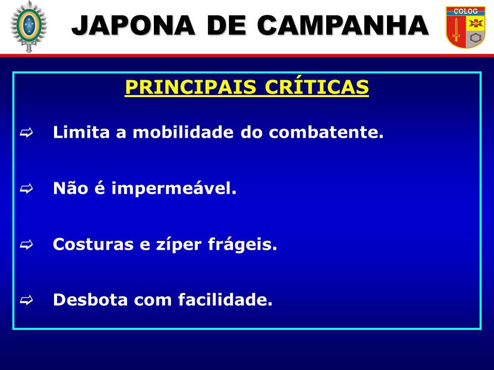 JAPONA DE CAMPANHA PRINCIPAIS CRÍTICAS Limita a mobilidade do combatente. Não é impermeável. Costuras e zíper frágeis. Desbota com facilidade.