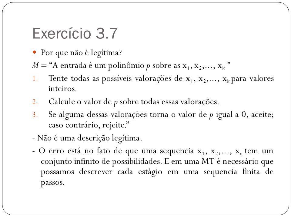 Exercício 3.7 Por que não é legítima? M = A entrada é um polinômio p sobre as x 1, x 2,..., x k 1. Tente todas as possíveis valorações de x 1, x 2,...