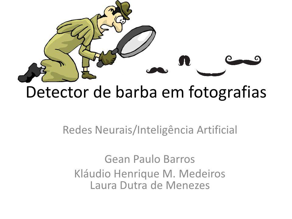 Detector de barba em fotografias Redes Neurais/Inteligência Artificial Gean Paulo Barros Kláudio Henrique M. Medeiros Laura Dutra de Menezes