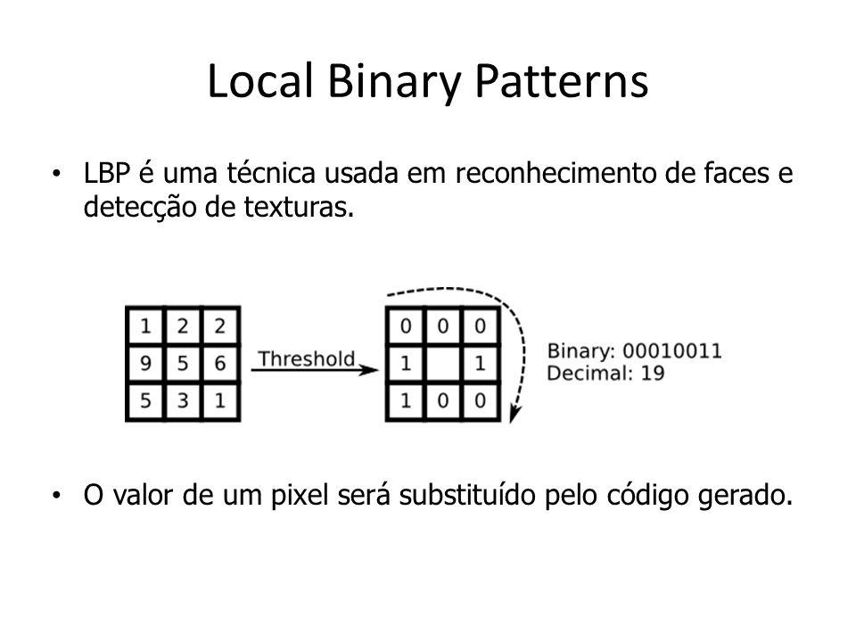 Local Binary Patterns LBP é uma técnica usada em reconhecimento de faces e detecção de texturas. O valor de um pixel será substituído pelo código gera