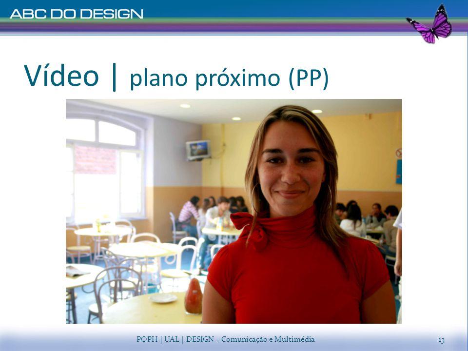 Vídeo   plano próximo (PP) POPH   UAL   DESIGN - Comunicação e Multimédia13
