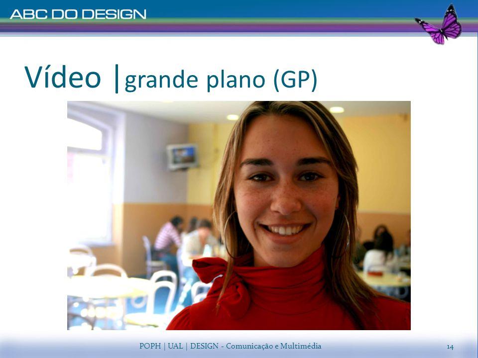 Vídeo   grande plano (GP) POPH   UAL   DESIGN - Comunicação e Multimédia14