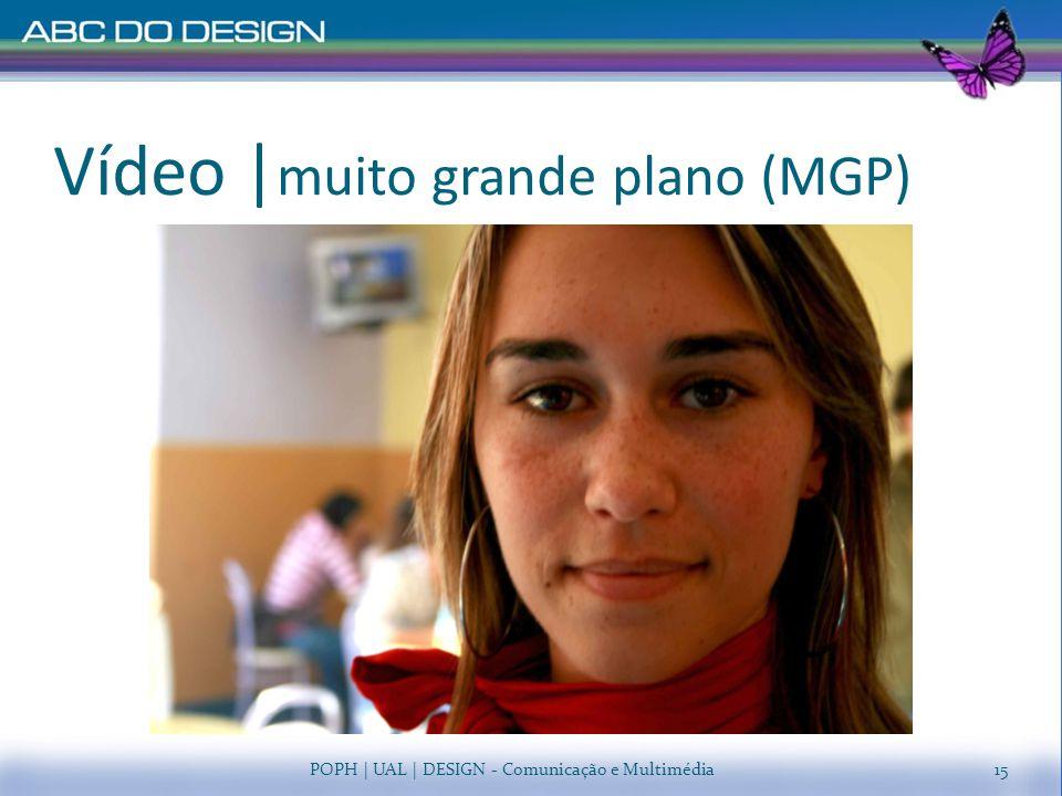 Vídeo   muito grande plano (MGP) POPH   UAL   DESIGN - Comunicação e Multimédia15