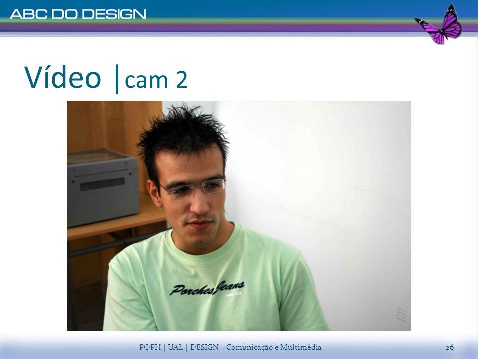 Vídeo   cam 2 POPH   UAL   DESIGN - Comunicação e Multimédia26