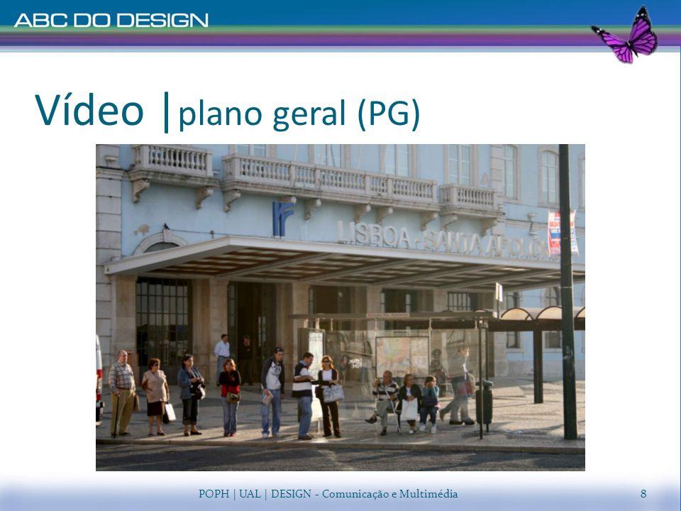 Vídeo | plano geral (PG) POPH | UAL | DESIGN - Comunicação e Multimédia9