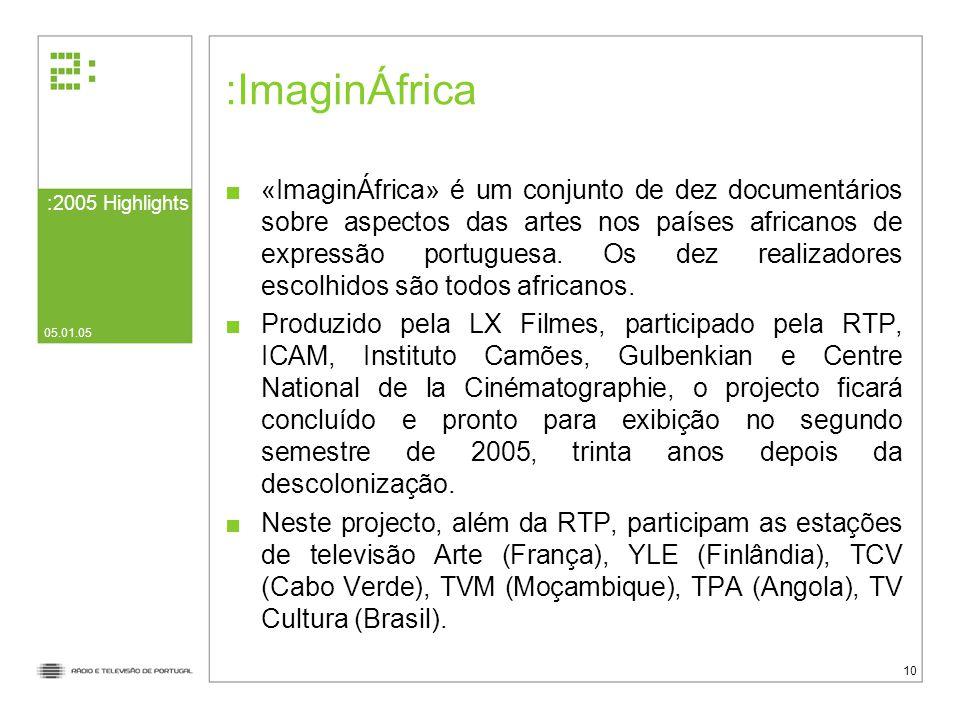 :2005 Highlights 05.01.05 10 ImaginÁfrica «ImaginÁfrica» é um conjunto de dez documentários sobre aspectos das artes nos países africanos de expressão portuguesa.