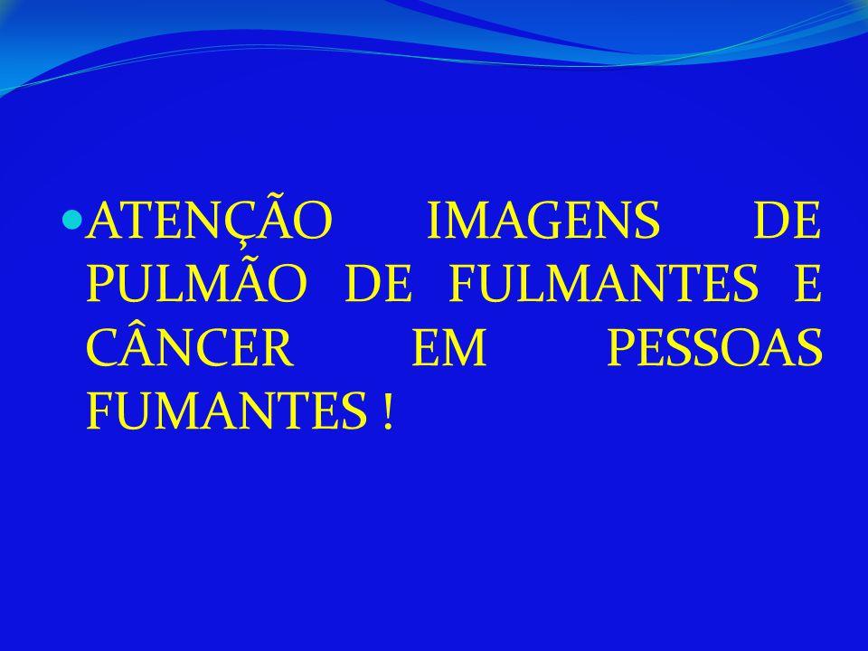 ATENÇÃO IMAGENS DE PULMÃO DE FULMANTES E CÂNCER EM PESSOAS FUMANTES !