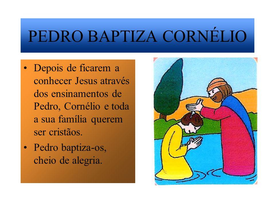 O CENTURIÃO CORNÉLIO Pedro continua a anunciar corajosamente o Evangelho. Um dia recebe um recado dum oficial romano, o centurião Cornélio, que quer c