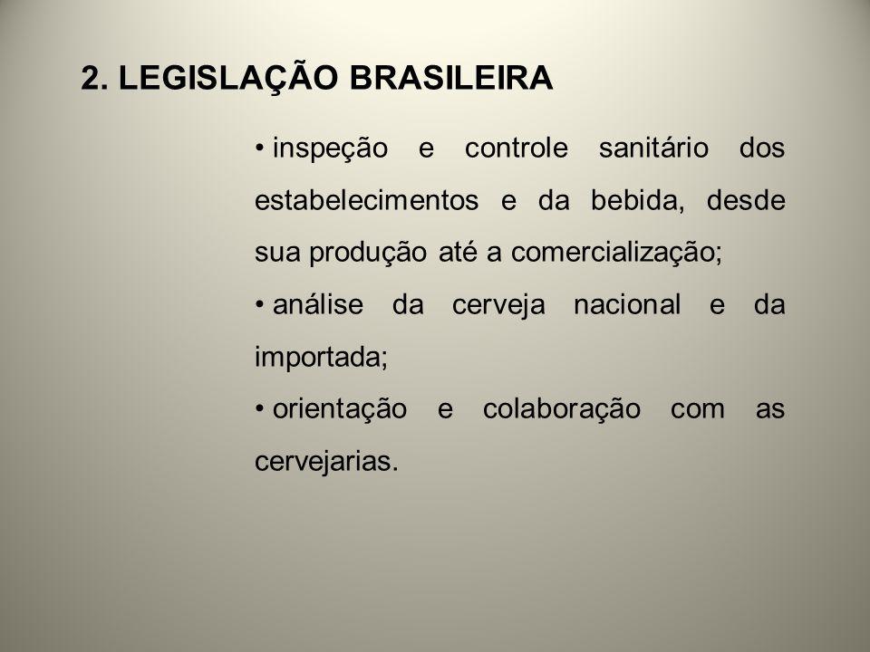2. LEGISLAÇÃO BRASILEIRA inspeção e controle sanitário dos estabelecimentos e da bebida, desde sua produção até a comercialização; análise da cerveja
