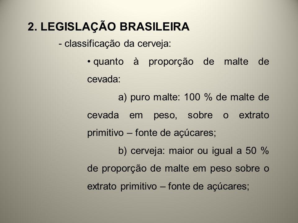 2. LEGISLAÇÃO BRASILEIRA - classificação da cerveja: quanto à proporção de malte de cevada: a) puro malte: 100 % de malte de cevada em peso, sobre o e