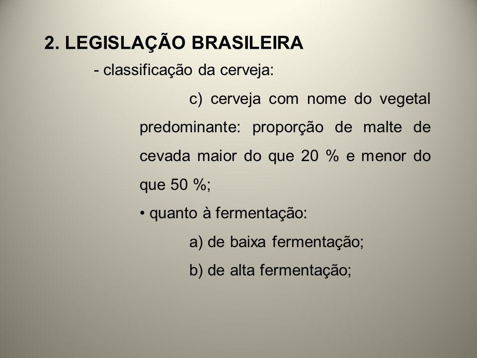 2. LEGISLAÇÃO BRASILEIRA - classificação da cerveja: c) cerveja com nome do vegetal predominante: proporção de malte de cevada maior do que 20 % e men