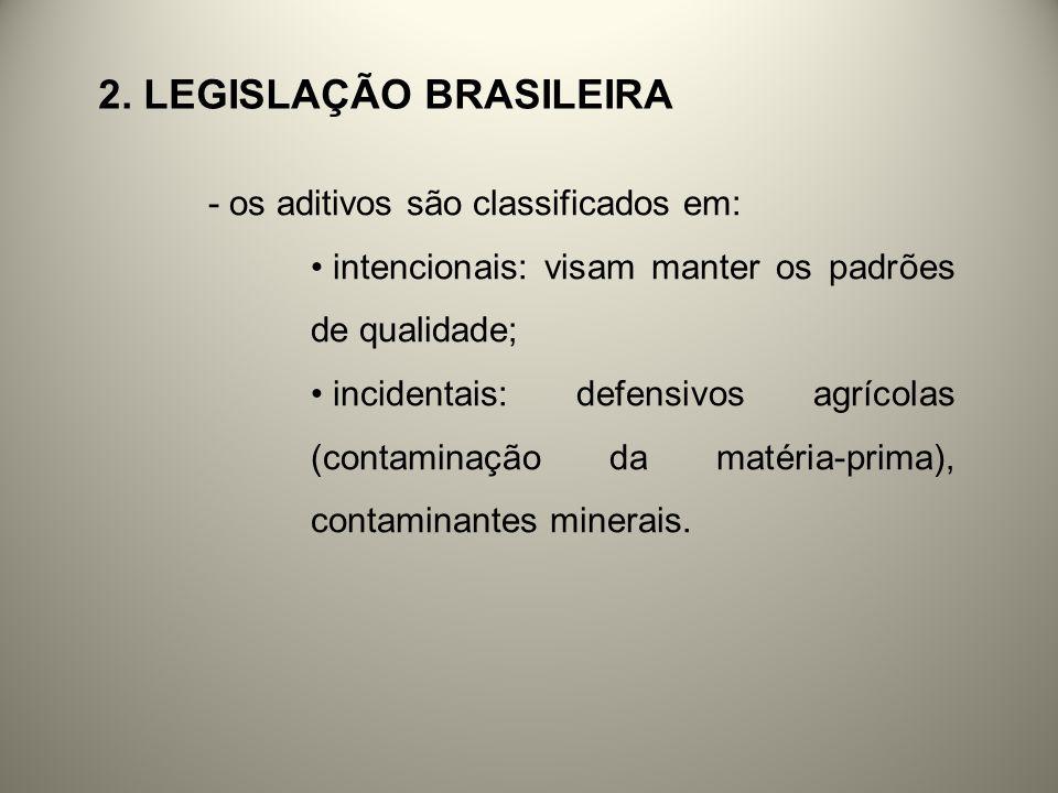2. LEGISLAÇÃO BRASILEIRA - os aditivos são classificados em: intencionais: visam manter os padrões de qualidade; incidentais: defensivos agrícolas (co
