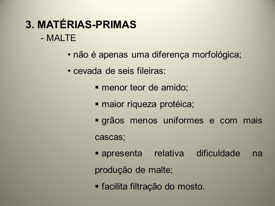 3. MATÉRIAS-PRIMAS - MALTE não é apenas uma diferença morfológica; cevada de seis fileiras: menor teor de amido; maior riqueza protéica; grãos menos u