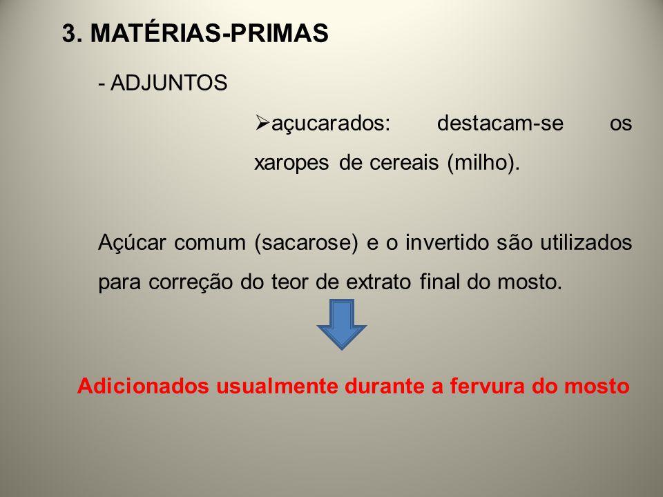 3. MATÉRIAS-PRIMAS - ADJUNTOS açucarados: destacam-se os xaropes de cereais (milho). Açúcar comum (sacarose) e o invertido são utilizados para correçã