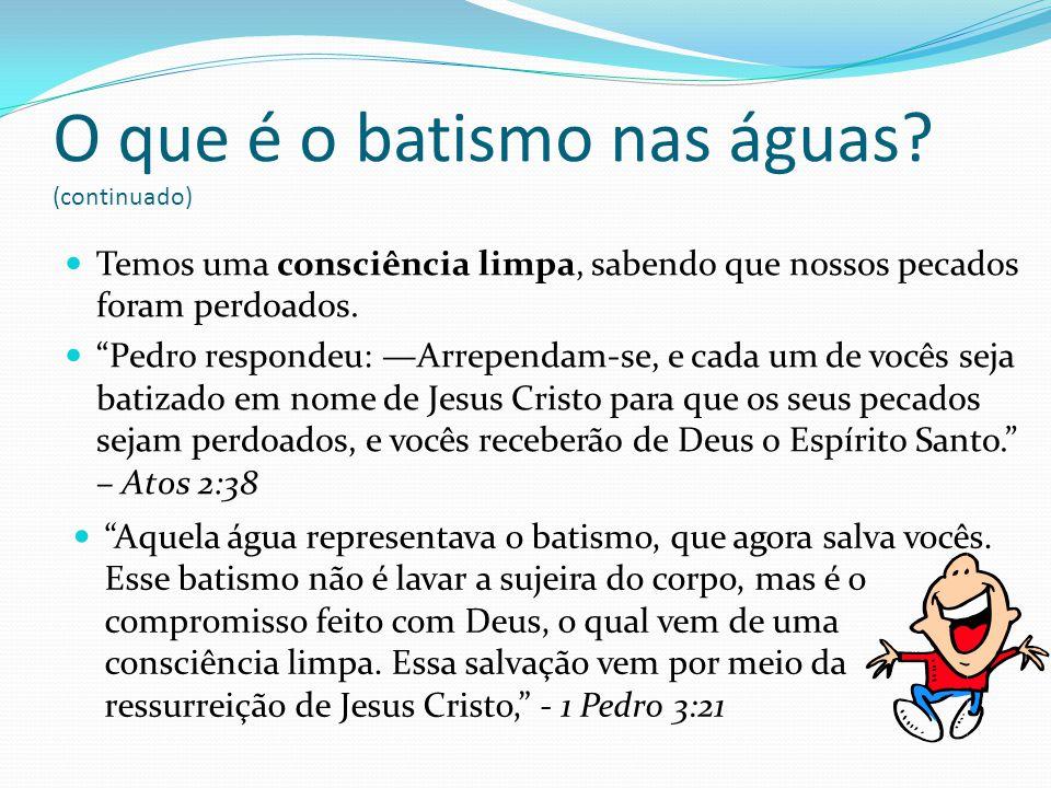 Temos uma consciência limpa, sabendo que nossos pecados foram perdoados. Pedro respondeu: Arrependam-se, e cada um de vocês seja batizado em nome de J