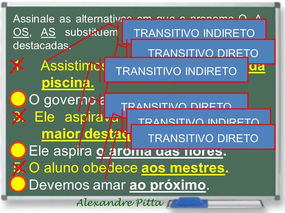 Alexandre Pitta Assinale as alternativas em que o pronome O, A, OS, AS substituem corretamente as palavras destacadas. 1. Assistimos à inauguração da
