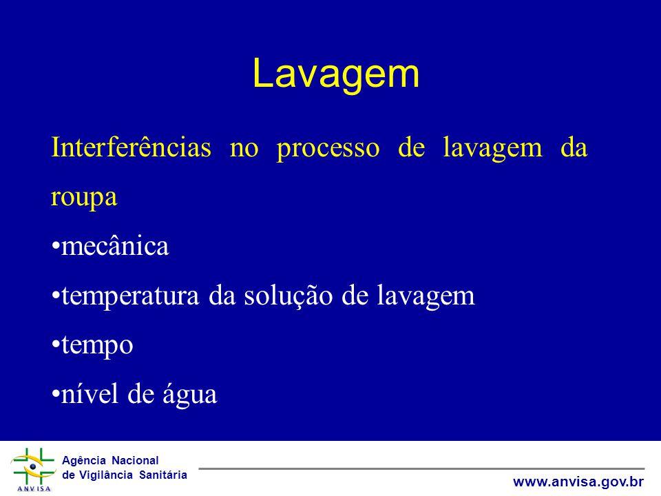 Agência Nacional de Vigilância Sanitária www.anvisa.gov.br Lavagem Interferências no processo de lavagem da roupa mecânica temperatura da solução de lavagem tempo nível de água