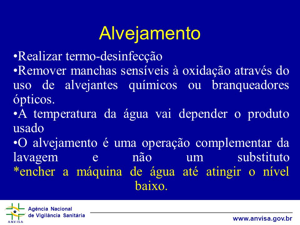 Agência Nacional de Vigilância Sanitária www.anvisa.gov.br Alvejamento Realizar termo-desinfecção Remover manchas sensíveis à oxidação através do uso de alvejantes químicos ou branqueadores ópticos.