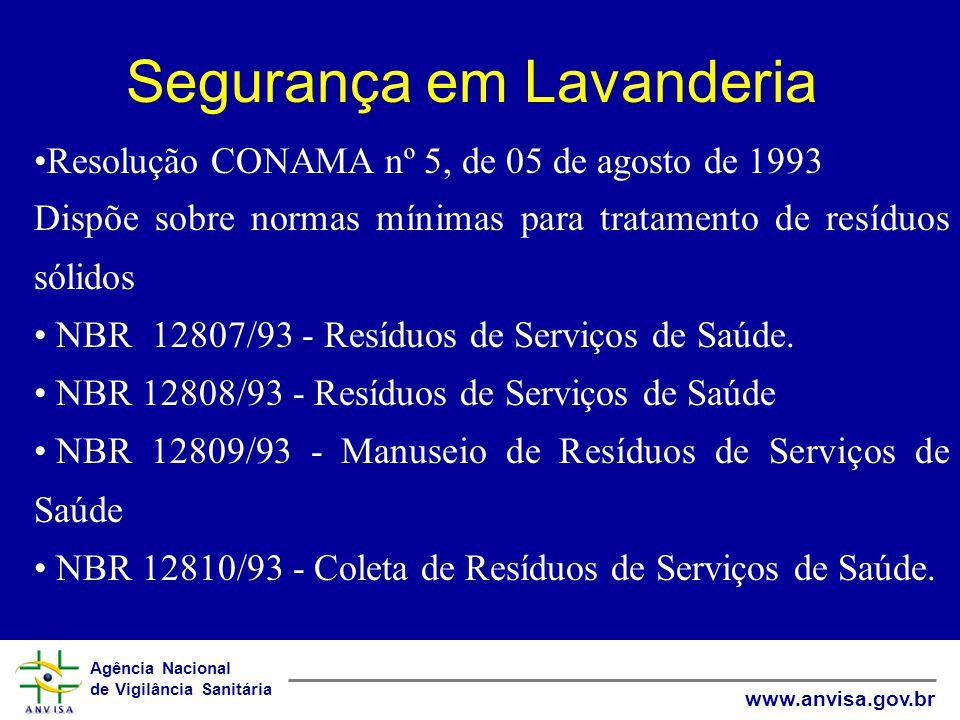 Agência Nacional de Vigilância Sanitária www.anvisa.gov.br Segurança em Lavanderia Resolução CONAMA nº 5, de 05 de agosto de 1993 Dispõe sobre normas mínimas para tratamento de resíduos sólidos NBR 12807/93 - Resíduos de Serviços de Saúde.