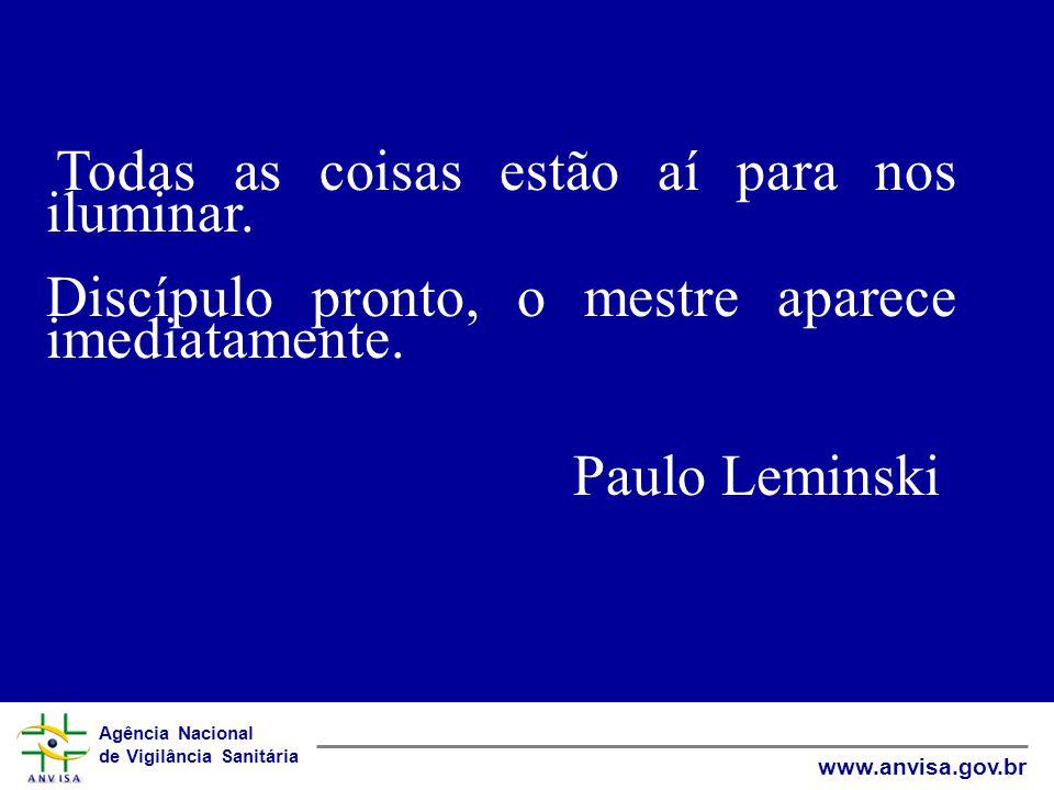 Agência Nacional de Vigilância Sanitária www.anvisa.gov.br Todas as coisas estão aí para nos iluminar.