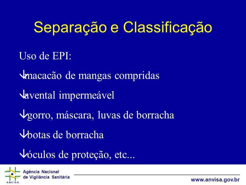 Agência Nacional de Vigilância Sanitária www.anvisa.gov.br Separação e Classificação Uso de EPI: âmacacão de mangas compridas âavental impermeável â g