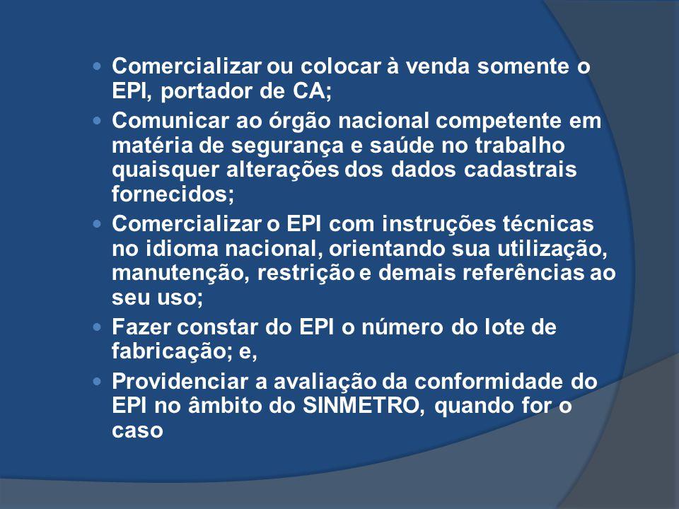 Comercializar ou colocar à venda somente o EPI, portador de CA; Comunicar ao órgão nacional competente em matéria de segurança e saúde no trabalho qua