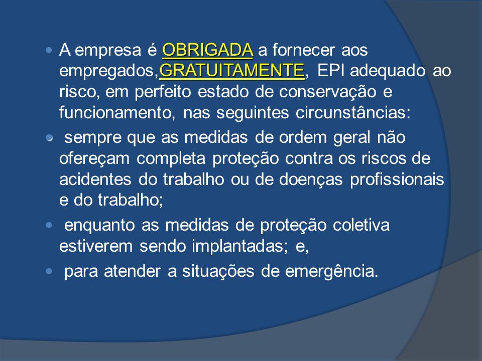 OBRIGADA GRATUITAMENTE A empresa é OBRIGADA a fornecer aos empregados,GRATUITAMENTE, EPI adequado ao risco, em perfeito estado de conservação e funcio