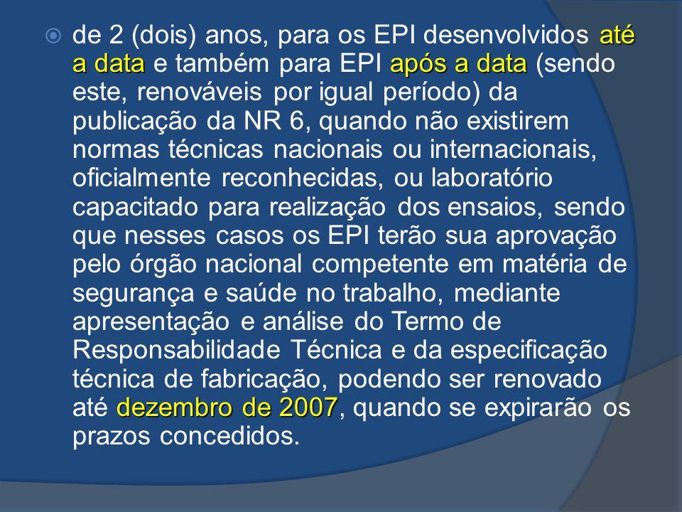 até a data após a data dezembro de 2007 de 2 (dois) anos, para os EPI desenvolvidos até a data e também para EPI após a data (sendo este, renováveis p