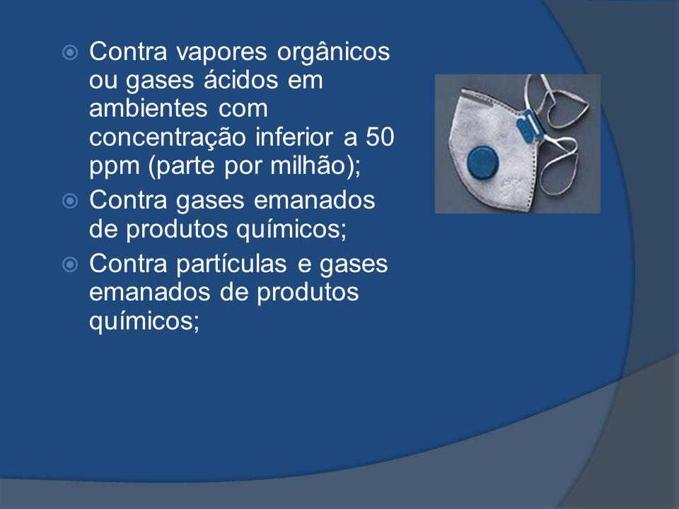 Contra vapores orgânicos ou gases ácidos em ambientes com concentração inferior a 50 ppm (parte por milhão); Contra gases emanados de produtos químico