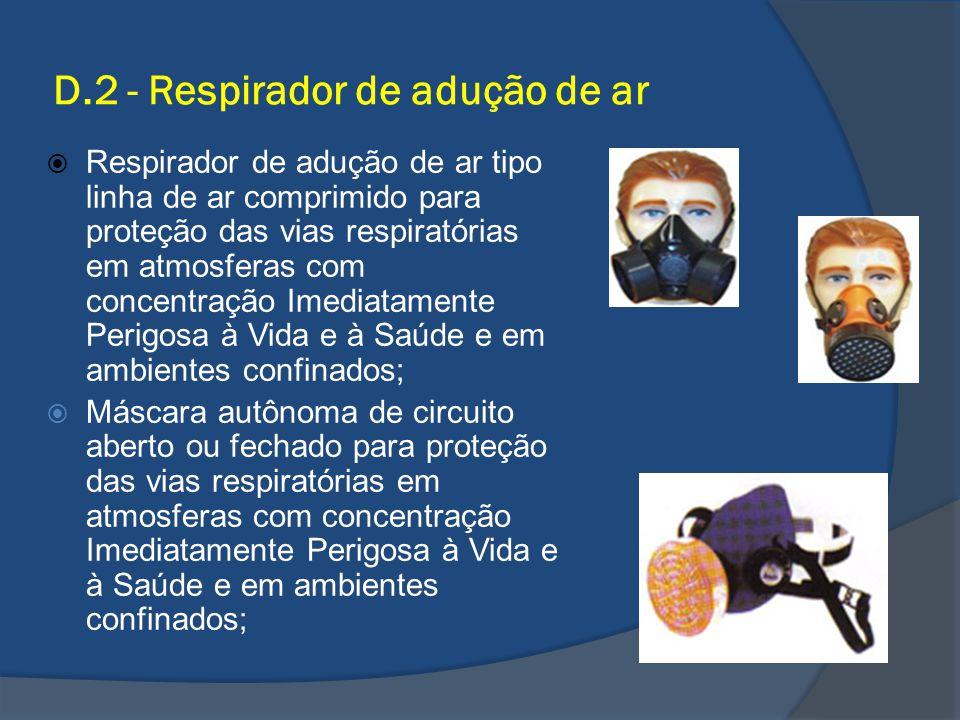 D.2 - Respirador de adução de ar Respirador de adução de ar tipo linha de ar comprimido para proteção das vias respiratórias em atmosferas com concent