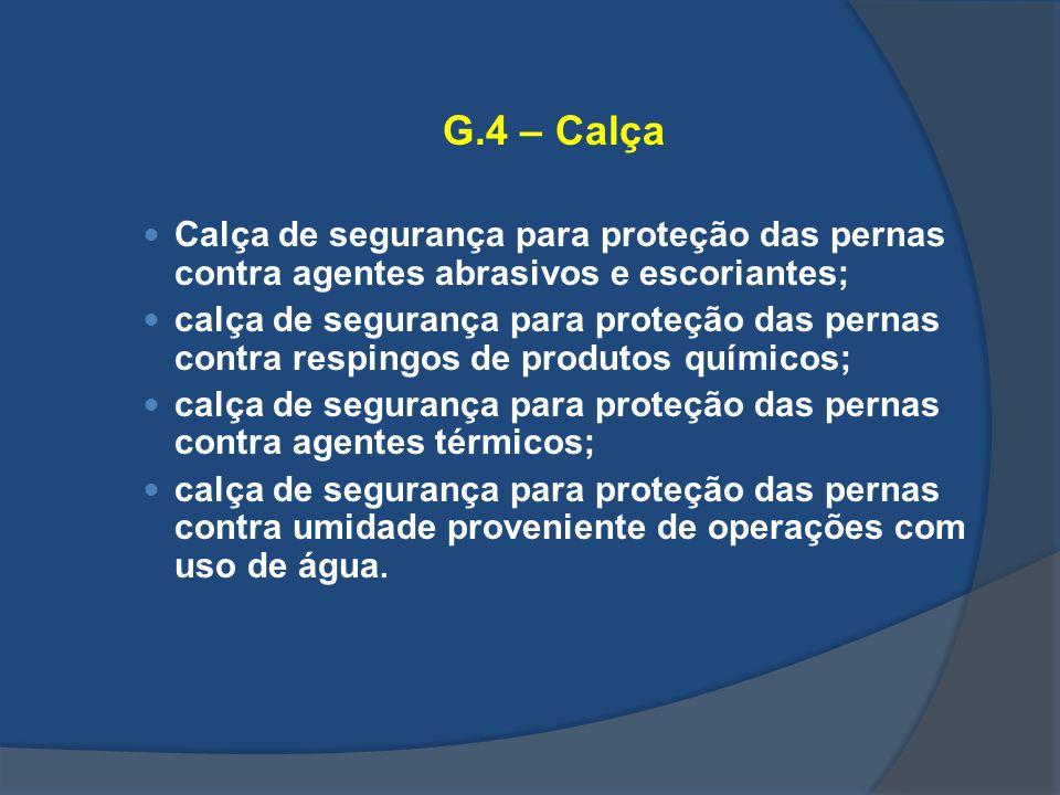 G.4 – Calça Calça de segurança para proteção das pernas contra agentes abrasivos e escoriantes; calça de segurança para proteção das pernas contra res