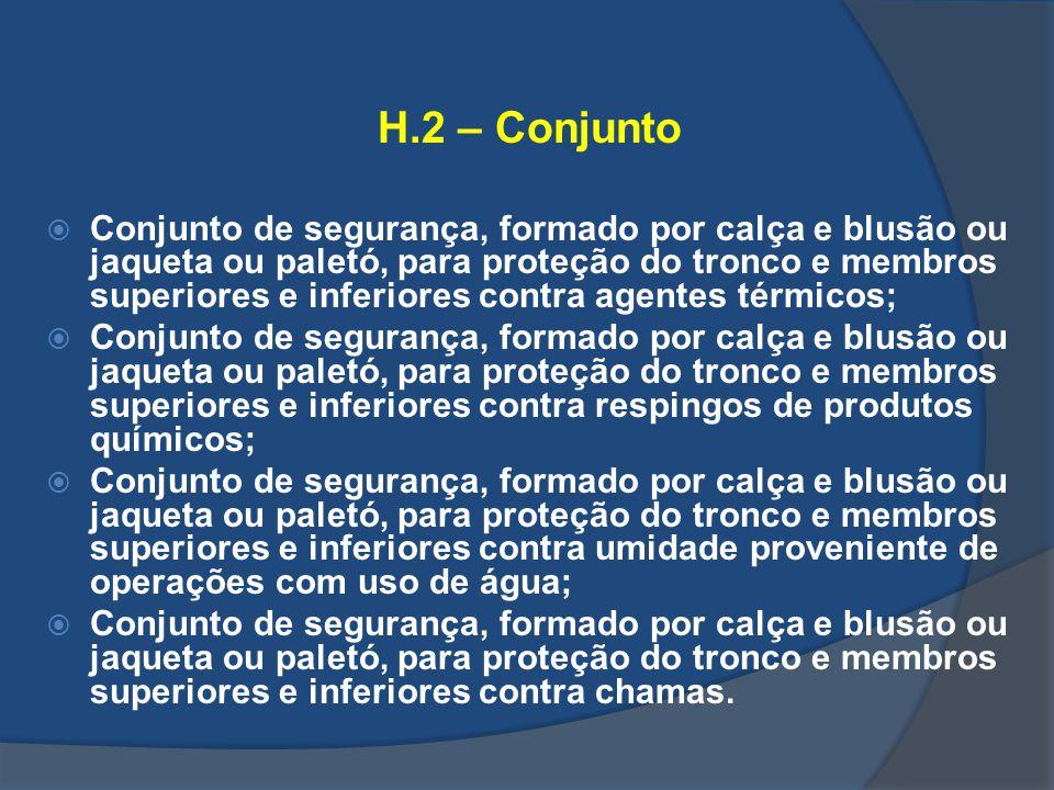 H.2 – Conjunto Conjunto de segurança, formado por calça e blusão ou jaqueta ou paletó, para proteção do tronco e membros superiores e inferiores contr
