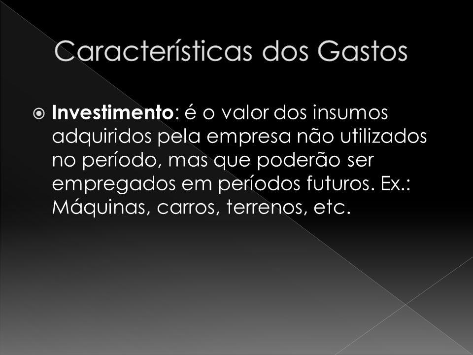 Investimento : é o valor dos insumos adquiridos pela empresa não utilizados no período, mas que poderão ser empregados em períodos futuros.